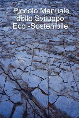 Piccolo Manuale Dello Sviluppo Eco -Sostenibile 9781847282828