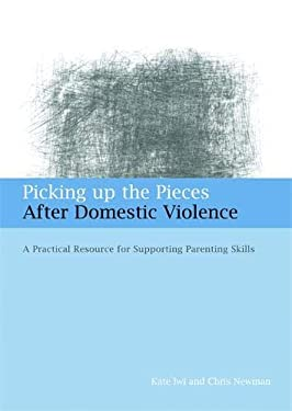 Picking Up the Pieces After Domestic Violence: A Practical Resource for Supporting Parenting Skills 9781849050210
