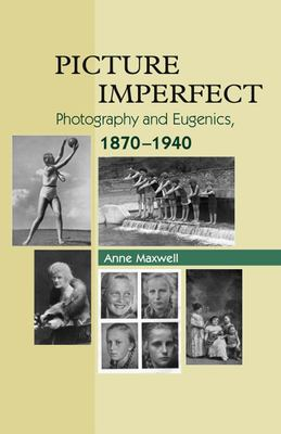 Picture Imperfect: Photography and Eugenics, 1870-1940 9781845192396