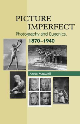 Picture Imperfect: Photography and Eugenics, 1870-1940 9781845194154