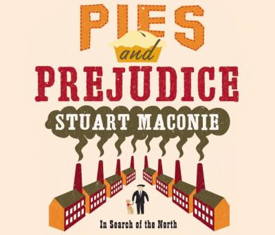 Pies and Prejudice: In Search of the North. Stuart Maconie 9781846571787