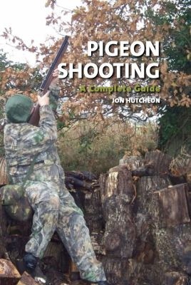Pigeon Shooting: A Complete Guide 9781847971234