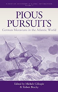 Pious Pursuits: German Moravians in the Atlantic World 9781845453398