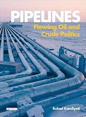 Pipelines: Flowing Oil and Crude Politics 9781845113902