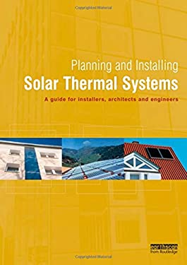 Planning and Installing Solar Thermal Systems: A Guide for Installers, Architects and Engineers 9781844071258