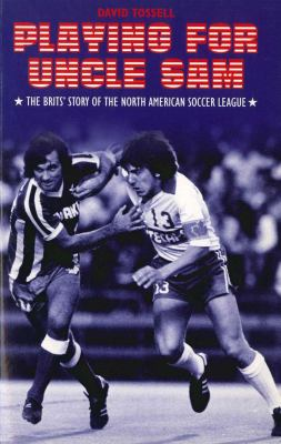 Playing for Uncle Sam: The Brits' Story of the North American Soccer League 9781840187489