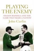 Playing the Enemy: Nelson Mandela and the Game That Made a Nation 9781843548690
