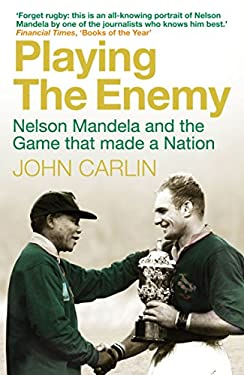 Playing the Enemy: Nelson Mandela and the Game That Made a Nation. John Carlin 9781848876590