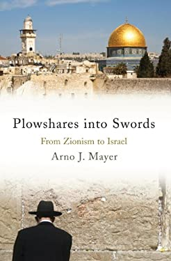 Plowshares Into Swords: From Zionism to Israel 9781844672356