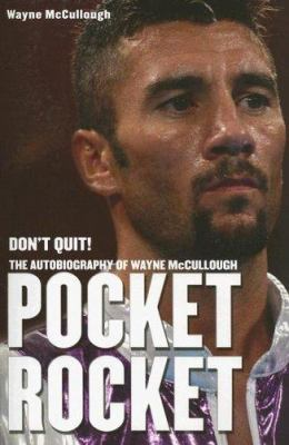 Pocket Rocket: Don't Quit! the Autobiography of Wayne McCullough 9781845960209