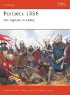 Poitiers 1356: The Capture of a King 9781841765167