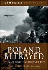 Poland Betrayed: The Nazi-Soviet Invasions of 1939 7490939