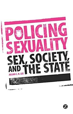 Policing Sexuality: Sex, Society, and the State 9781848138971