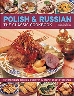 Polish & Russian: The Classic Cookbook: 70 Traditional Dishes Shown Step by Step in 250 Photographs 9781844764525