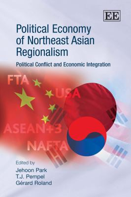 Political Economy of Northeast Asian Regionalism: Political Conflict and Economic Integration