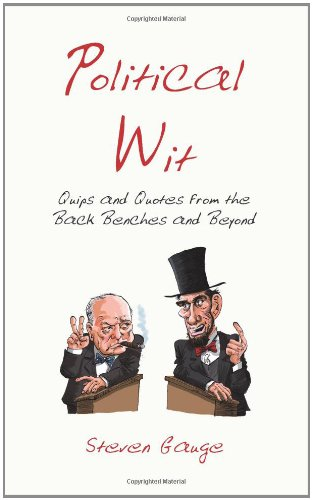 Political Wit: Quips and Quotes from the Back Benches and Beyond 9781849531887