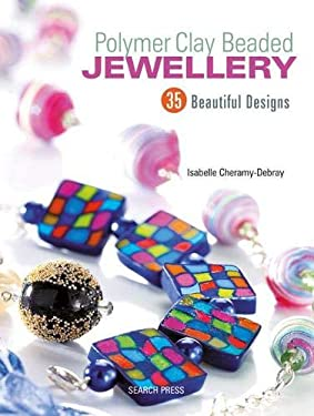 Polymer Clay Beaded Jewellery: 35 Beautiful Designs 9781844484003