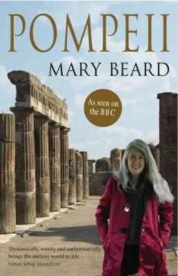 Pompeii: The Life of a Roman Town. Mary Beard