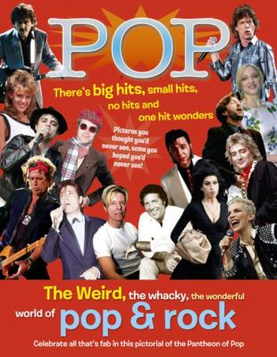 Pop: The Weird, the Whacky, the Wonderful World of Pop & Rock 9781844256686