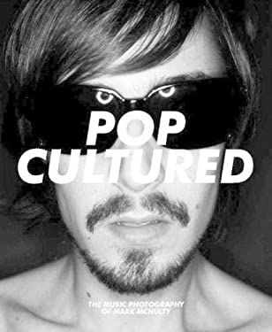 Pop Cultured: The Music Photography of Mark McNulty 9781846311680