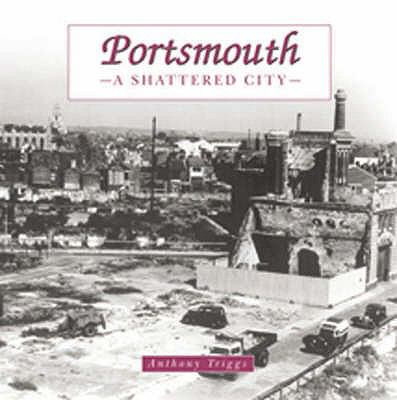 Portsmouth: the Shattered City: Beyond the Blitz 9781841143187
