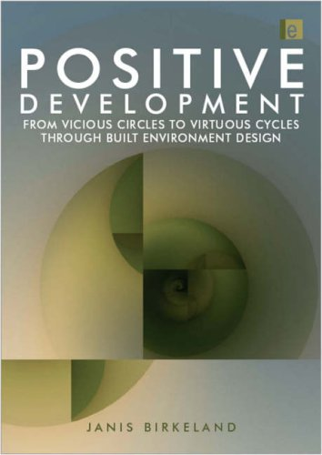 Positive Development: From Vicious Circles to Virtuous Cycles Through Built Environment Design 9781844075799