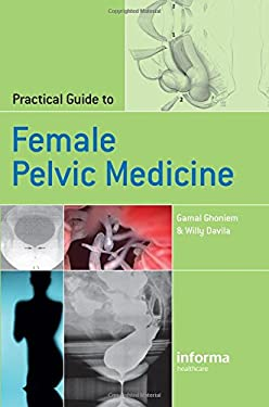 Practical Guide to Female Pelvic Medicine 9781841843988