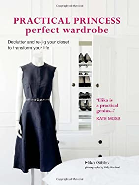 Practical Princess Perfect Wardrobe: Declutter and Re-Jig Your Closet to Transform Your Life 9781849751148