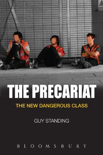 The Precariat: The New Dangerous Class 9781849663519