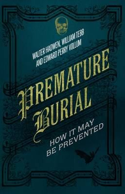Premature Burial: How It May Be Prevented 9781843913801