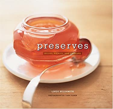 Preserves: Jellies, Pickles and Liqueurs 9781841727158