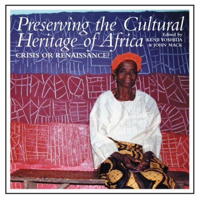 Preserving the Cultural Heritage of Africa: Crisis or Renaissance? 9781847012067