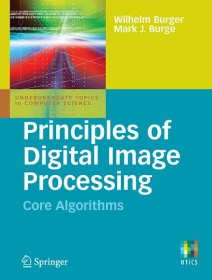 Principles of Digital Image Processing: Core Algorithms 9781848001947