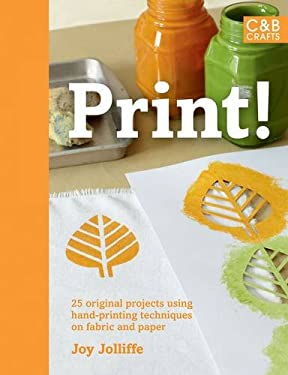 Print!: 25 Original Projects Using Hand-Printing Techniques on Fabric and Paper 9781843405658