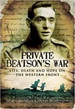 Private Beatson's War: Life, Death and Hope on the Western Front 9781848840829