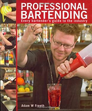 Professional Bartending: Every Bartender's Guide to the Industry 9781847730558