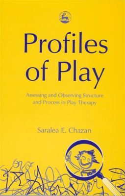 Profiles of Play: Assessing and Observing Structure and Process in Play Therapy 9781843107033