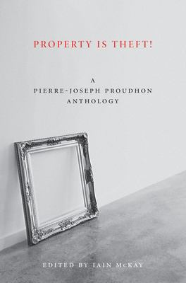 Property Is Theft!: A Pierre-Joseph Proudhon Reader 9781849350242
