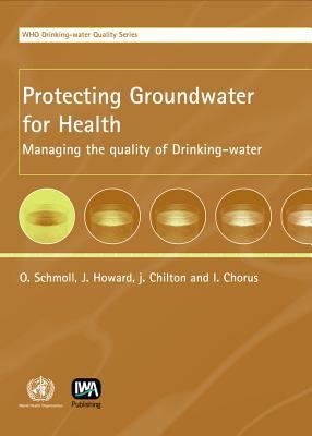 Protecting Groundwater for Health: Managing the Quality of Drinking-Water Sources