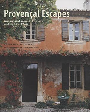 Provencal Escapes: Inspiring Homes in Provence and the Cote D'Azur 9781845978556