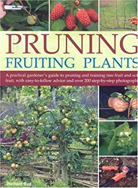 Pruning Fruiting Plants: A Practical Gardener's Guide to Pruning and Training Tree Fruit and Soft Fruit, with Easy-To-Follow Advice and Over 20 9781844762859