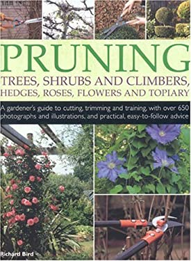 Pruning Trees, Shrubs and Climbers, Hedges, Roses, Flowers and Topiary: A Gardener's Guide to Cutting, Trimming and Training, with Over 650 Photograph 9781844762958