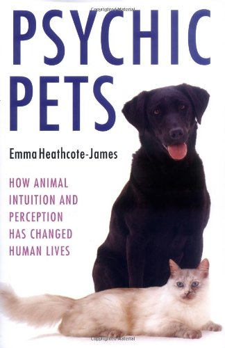 Psychic Pets: How Animal Intuition and Perception Has Changed Human Lives 9781844543571