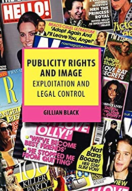 Publicity Rights and Image: Exploitation and Legal Control 9781849460545