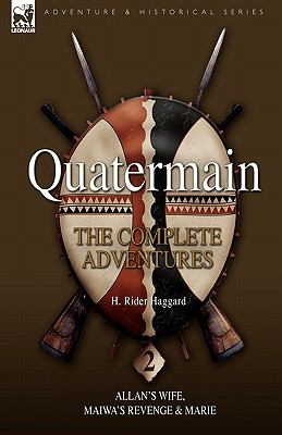 Quatermain: The Complete Adventures 2 Allan 's Wife, Maiwa 's Revenge & Marie 9781846775321