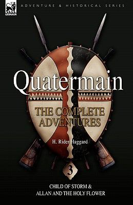 Quatermain: The Complete Adventures: 3-Child of Storm & Allan and the Holy Flower 9781846775963