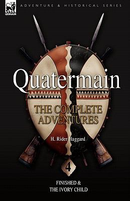 Quatermain: The Complete Adventures: 4-Finished & the Ivory Child 9781846775987