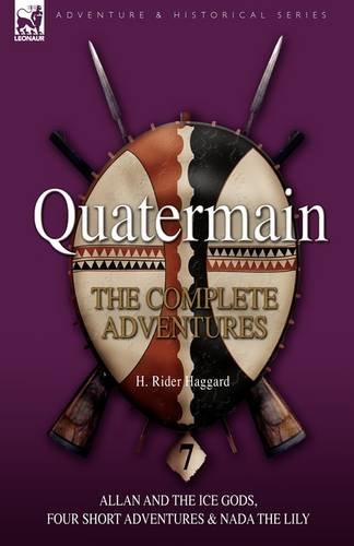 Quatermain: The Complete Adventures: 7-Allan and the Ice Gods, Four Short Adventures & NADA the Lily 9781846776861