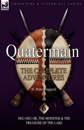 Quatermain: The Complete Adventures: 6-Heu-Heu Or, the Monster & the Treasure of the Lake 9781846776069