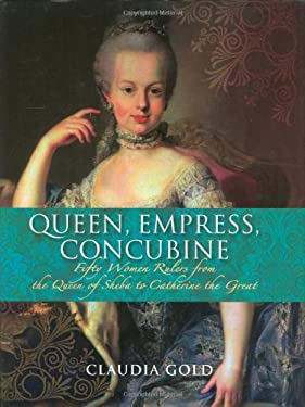 Queen, Empress, Concubine: Fifty Women Rulers from the Queen of Sheba to Catherine the Great
